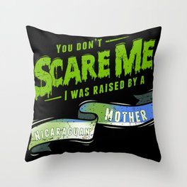 You Don't Scare Me I Was Raised By A Nicaraguan Mother Throw Pillow