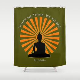 What we think, we become - Buddha Shower Curtain