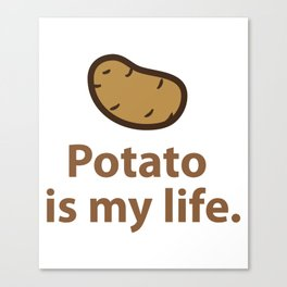 Potato is my life. Canvas Print