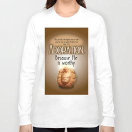 Adoration.  Because He is Worthy Long Sleeve T-shirt