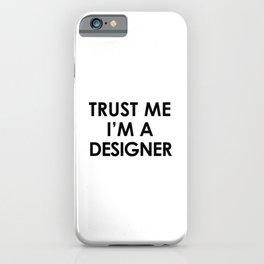 Trust me I'm a designer iPhone Case
