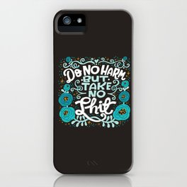 Sh*t People Say: Do No Harm But Take No Shit iPhone Case
