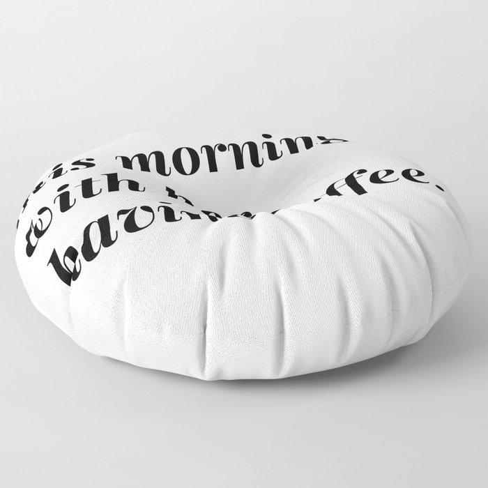 This morning, with her, having coffee. Floor Pillow