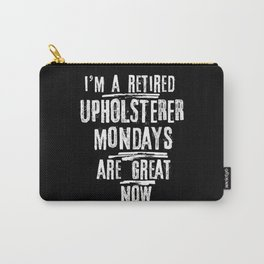 I'm A Retired Upholsterer Mondays Are Great Now Carry-All Pouch