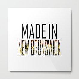 Made In New Brunswick Metal Print