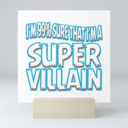 "A Bad Person Tee For Villains ""I'm 99% Sure That I'm A Super Villain"" T-shirt Design Anti hero Mini Art Print"