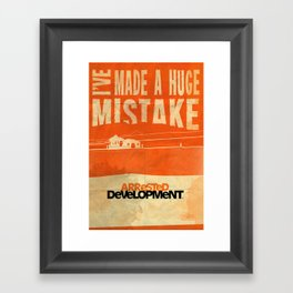 I've Made a HUGE Mistake... Arrested Development Framed Art Print