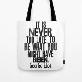 It Is Never Too Late - George Eliot - Letterpress print - Inspirational quote Tote Bag