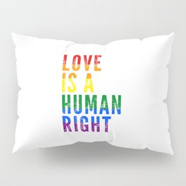 Love Is a Human Right Pillow Sham
