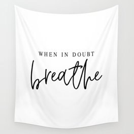 WHEN IN DOUBT BREATHE Wall Tapestry