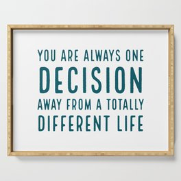 You are always one decision away from a totally different life Serving Tray