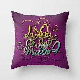 """""""La Vida Con Que Muero"""" Throw Pillow"""