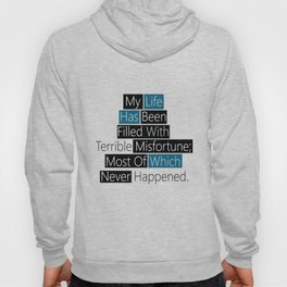 My Life Has Been Filled With Terrible Misfortune Inspiring Famous Quote Hoody