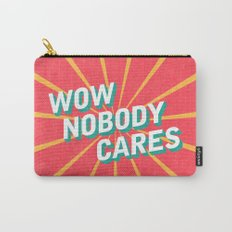 WOW, Nobody Cares Carry-All Pouch