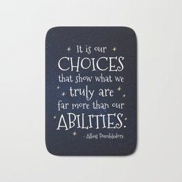 IT IS OUR CHOICES THAT SHOW WHAT WE TRULY ARE - HP2 DUMBLEDORE QUOTE Bath Mat