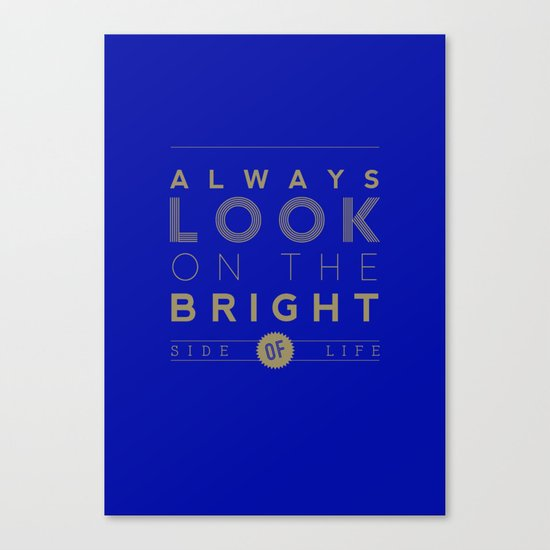 Always look on the bright side of life Canvas Print