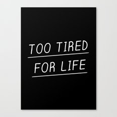 Too Tired Canvas Print