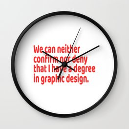 "Stay proud and be proud of having ""Graphic design degree"" with this simple yet fantastic tee!  Wall Clock"