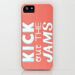 Kick Out The Jams iPhone Case