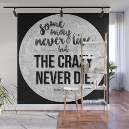 Some may never live, but the crazy never die. Wall Mural