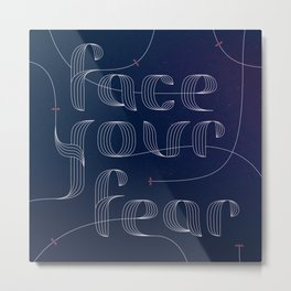 Face Your Fear Metal Print