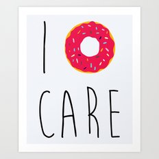 I Donut Care Funny Quote Art Print