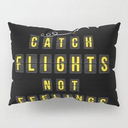 Catch Flights Not Feelings Pillow Sham
