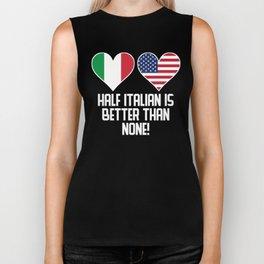 Half Italian Is Better Than None Biker Tank