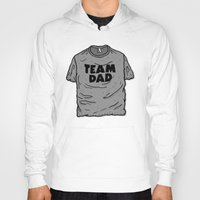 dad Hoodies featuring Team Dad by Josh LaFayette