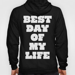 Best Day Of Your Life Hoody
