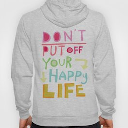 Don't put off your Happy Life Hoody