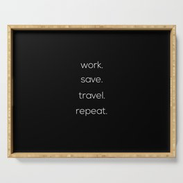 Work, Save, Travel, Repeat Serving Tray