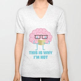 This Is Why I'm Hot - Funny Brains Unisex V-Neck