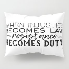 When Injustice Becomes Law Pillow Sham