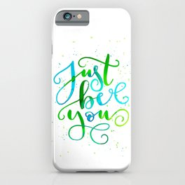 Just Be You iPhone Case