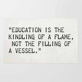 """""""Education is the kindling of a flame, not the filling of a vessel.""""Socrates Rug"""