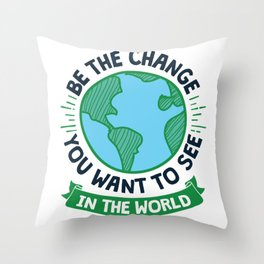 Cool Earth Day Design- Be the Change Throw Pillow