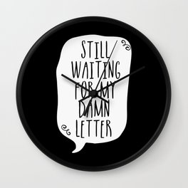 Still Waiting For My Damn Letter - Black and White (inverted) Wall Clock