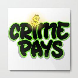 Crime Pays Metal Print