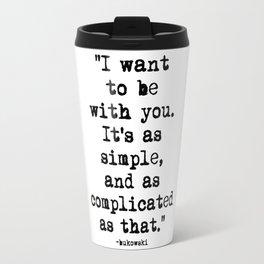 Charles Bukowski Typewriter Quote With You Travel Mug