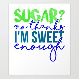 Sugar No thanks, I'm sweet enough 1 Art Print
