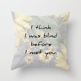 I was blind before I met you Throw Pillow