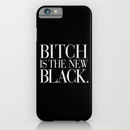 Bitch is the New Black. iPhone Case