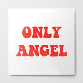ONLY ANGEL Metal Print