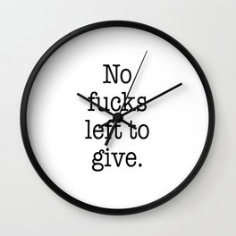 No fucks left to give Wall Clock