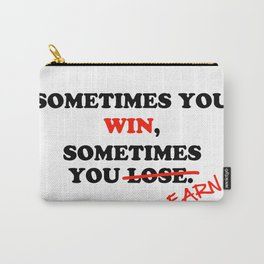 Sometimes You Win...Typography Motivational Phrase Carry-All Pouch