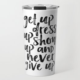 MOTIVATIONAL WALL ART, Get Up Dress Up Show Up And Never Give Up,Inspirational Quote,Home Decor,Offi Travel Mug