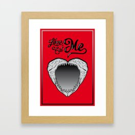 Love me, Eat me Framed Art Print