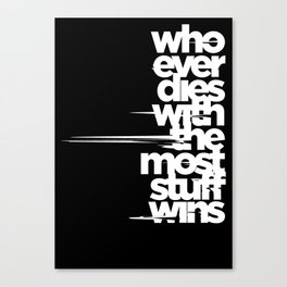 whoever dies with the most stuff wins Canvas Print