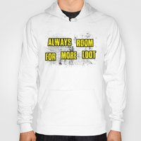 borderlands Hoodies featuring ALWAYS ROOM FOR MORE LOOT by Resistance